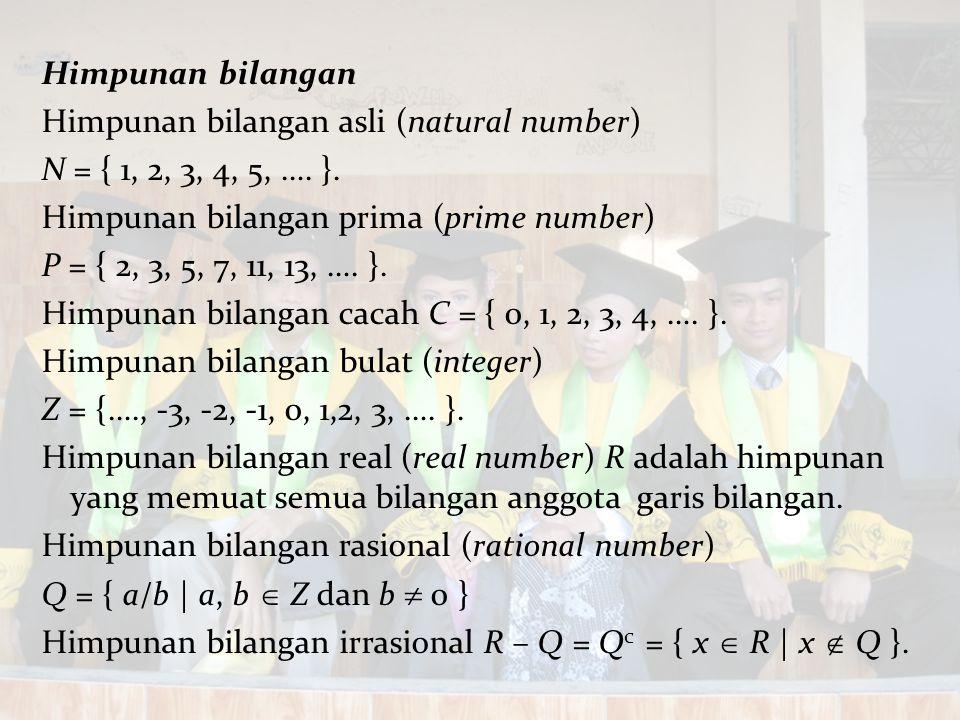 Himpunan bilangan Himpunan bilangan asli (natural number) N = { 1, 2, 3, 4, 5, …. }. Himpunan bilangan prima (prime number) P = { 2, 3, 5, 7, 11, 13,