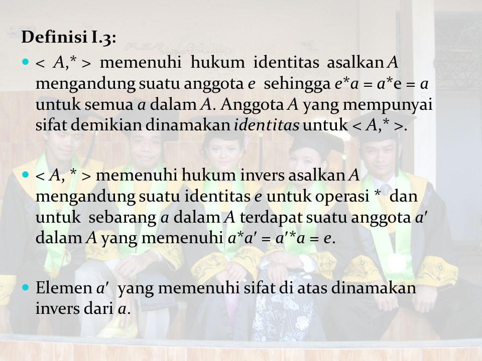 Definisi I.3: memenuhi hukum identitas asalkan A mengandung suatu anggota e sehingga e*a = a*e = a untuk semua a dalam A. Anggota A yang mempunyai sif