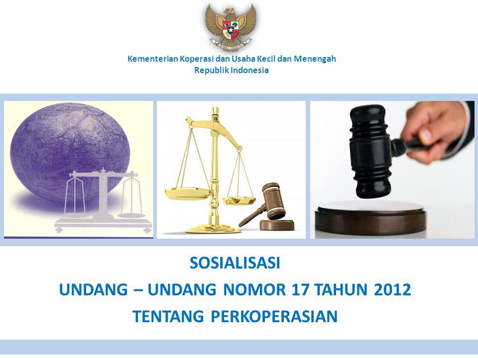 Kementerian Koperasi dan Usaha Kecil dan Menengah Republik Indonesia SOSIALISASI UNDANG – UNDANG NOMOR 17 TAHUN 2012 TENTANG PERKOPERASIAN