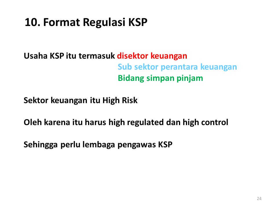 24 10. Format Regulasi KSP Usaha KSP itu termasuk disektor keuangan Sub sektor perantara keuangan Bidang simpan pinjam Sektor keuangan itu High Risk O
