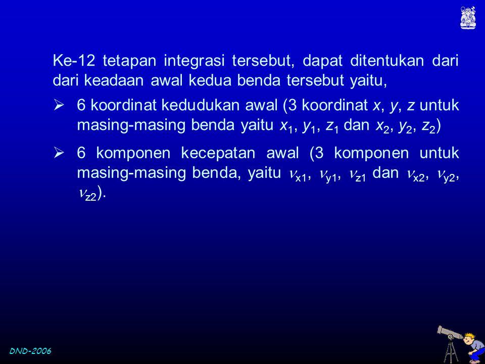 DND-2006 Ke-12 tetapan integrasi tersebut, dapat ditentukan dari dari keadaan awal kedua benda tersebut yaitu,  6 koordinat kedudukan awal (3 koordin