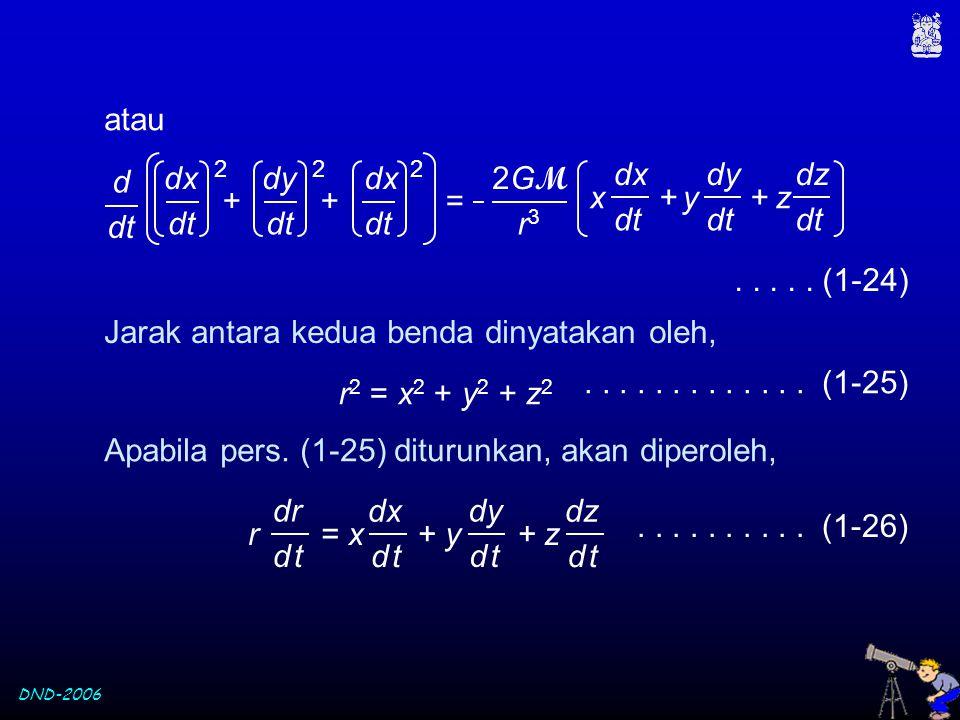 DND-2006 2GM2GM r3r3 x + y + z dx dt dy dt dz dt + + = d dt dx dt 2 dy dt 2 dx dt 2 atau..... (1-24) Jarak antara kedua benda dinyatakan oleh, r 2 = x