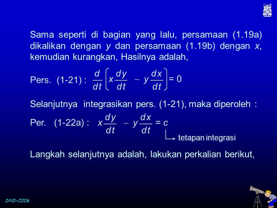 DND-2006 Sama seperti di bagian yang lalu, persamaan (1.19a) dikalikan dengan y dan persamaan (1.19b) dengan x, kemudian kurangkan, Hasilnya adalah, S