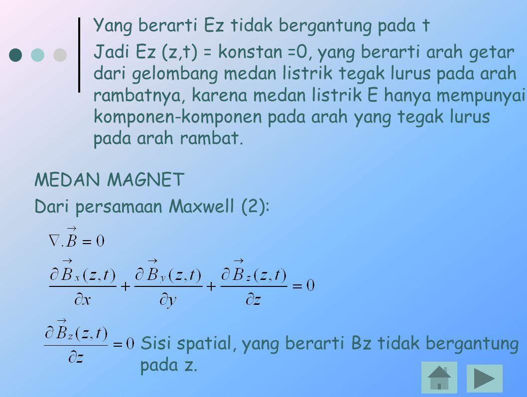 Yang berarti Ez tidak bergantung pada t Jadi Ez (z,t) = konstan =0, yang berarti arah getar dari gelombang medan listrik tegak lurus pada arah rambatn