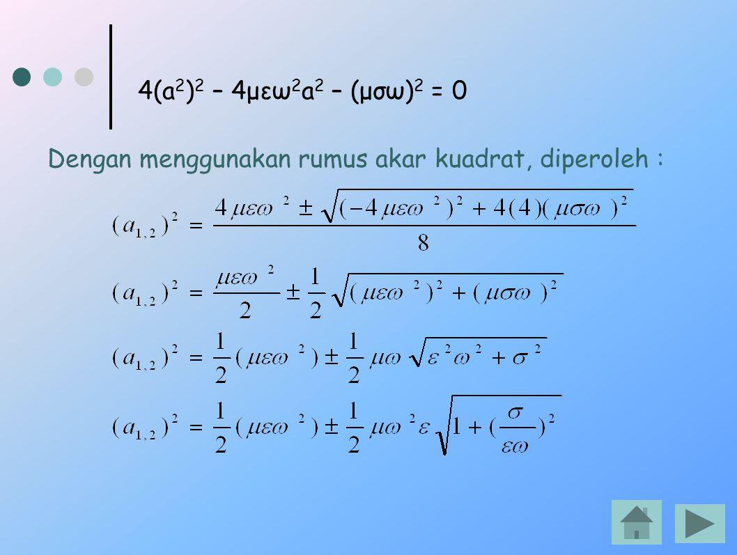 Dengan menggunakan rumus akar kuadrat, diperoleh : 4(a 2 ) 2 – 4μεω 2 a 2 – (μσω) 2 = 0
