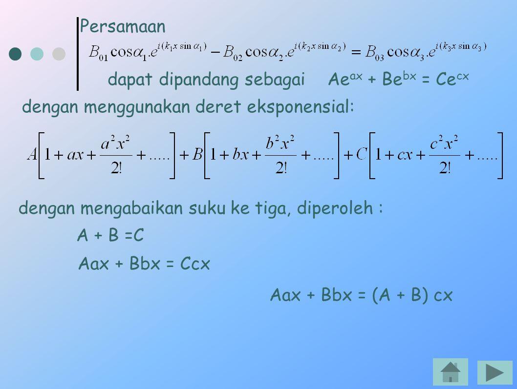 Persamaan dapat dipandang sebagai Ae ax + Be bx = Ce cx dengan menggunakan deret eksponensial: dengan mengabaikan suku ke tiga, diperoleh : A + B =C A