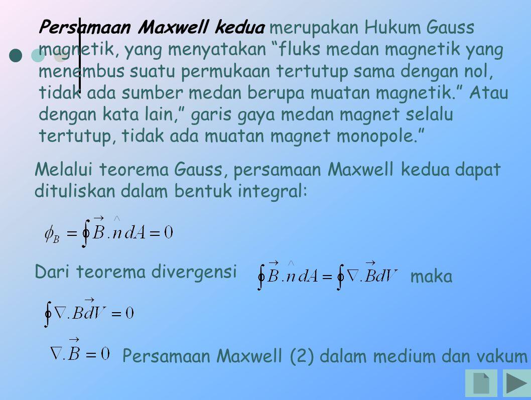 "Persamaan Maxwell kedua merupakan Hukum Gauss magnetik, yang menyatakan ""fluks medan magnetik yang menembus suatu permukaan tertutup sama dengan nol,"