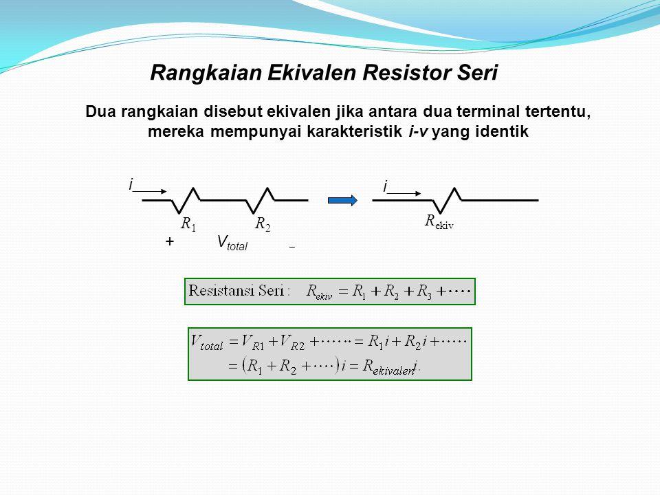 Dua rangkaian disebut ekivalen jika antara dua terminal tertentu, mereka mempunyai karakteristik i-v yang identik R1R1 R2R2 R ekiv + V total  i i Rangkaian Ekivalen Resistor Seri