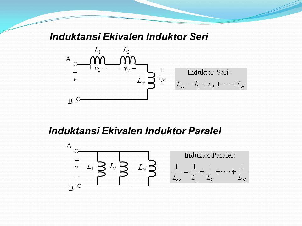 Induktansi Ekivalen Induktor Seri L1L1 L2L2 LNLN A B + v _ + v 1  + v 2  +vN+vN L2L2 L1L1 LNLN A B + v _ Induktansi Ekivalen Induktor Paralel