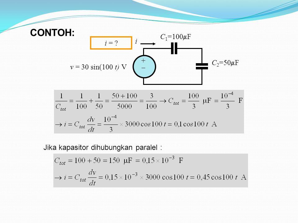 Jika kapasitor dihubungkan paralel : ++ C 1 =100  F C 2 =50  F i v = 30 sin(100 t) V i = ? CONTOH: