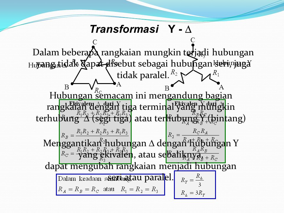 Transformasi Y -  RCRC A B C RARA RBRB R3R3 A B C R1R1 R2R2 Dalam beberapa rangkaian mungkin terjadi hubungan yang tidak dapat disebut sebagai hubung