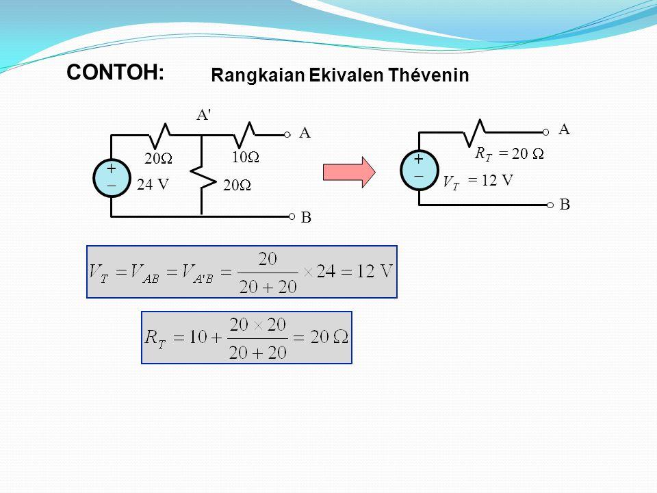 A B ++ 24 V 20  10  A B ++ A'A' Rangkaian Ekivalen Thévenin V T = 12 V R T = 20  CONTOH:
