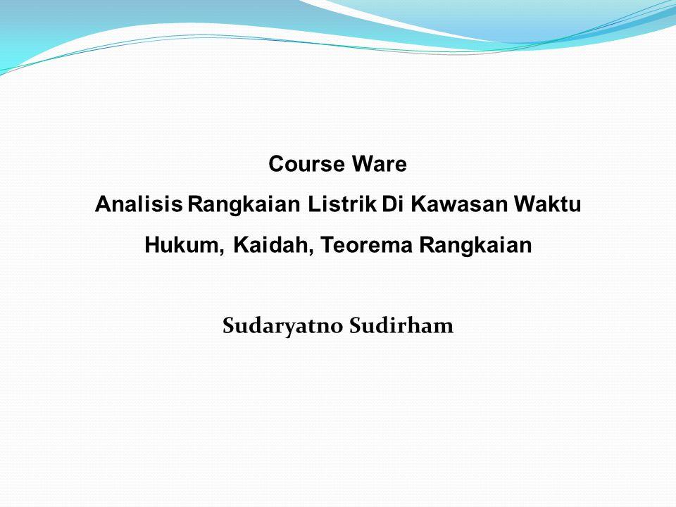 Course Ware Analisis Rangkaian Listrik Di Kawasan Waktu Hukum, Kaidah, Teorema Rangkaian Sudaryatno Sudirham