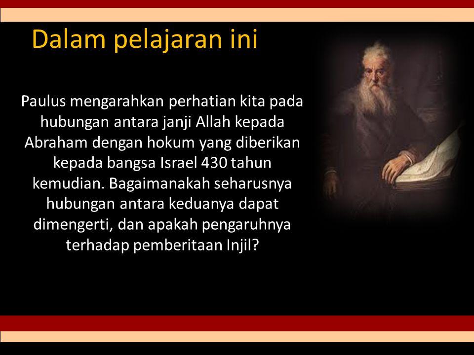 Dalam pelajaran ini Paulus mengarahkan perhatian kita pada hubungan antara janji Allah kepada Abraham dengan hokum yang diberikan kepada bangsa Israel 430 tahun kemudian.