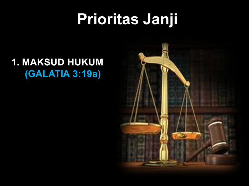 Black Prioritas Janji 1. MAKSUD HUKUM (GALATIA 3:19a)