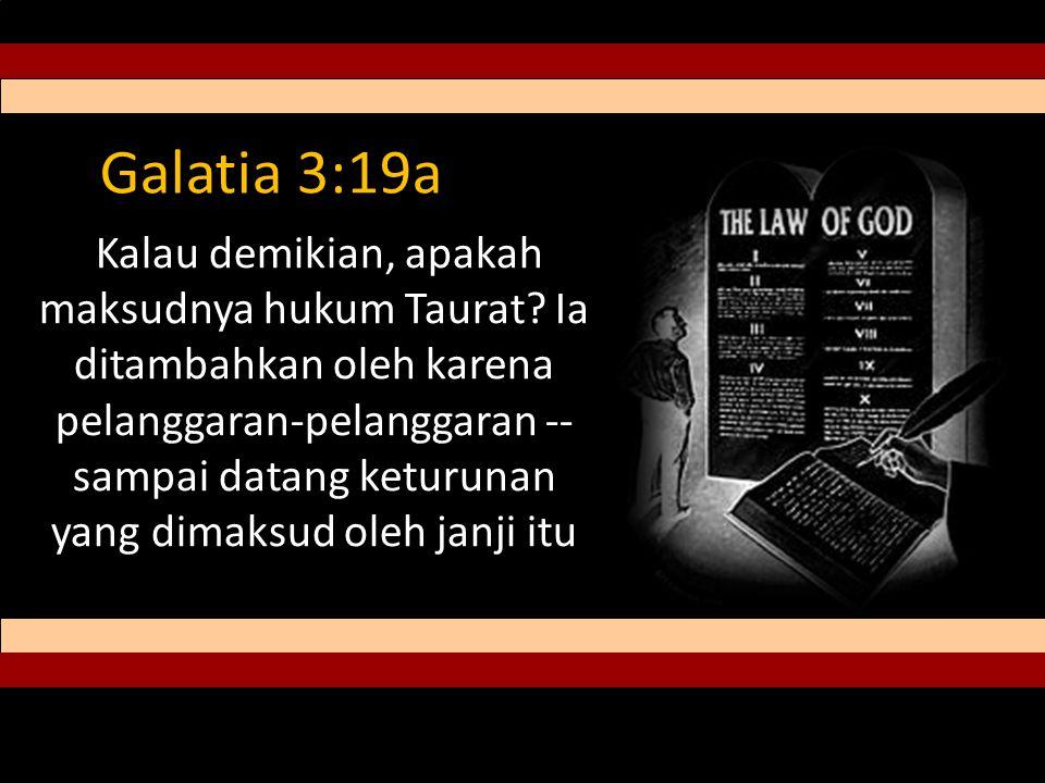 Galatia 3:19a Kalau demikian, apakah maksudnya hukum Taurat.
