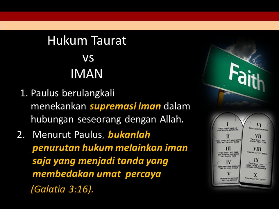 Hukum Taurat vs IMAN 1.Paulus berulangkali menekankan supremasi iman dalam hubungan seseorang dengan Allah.
