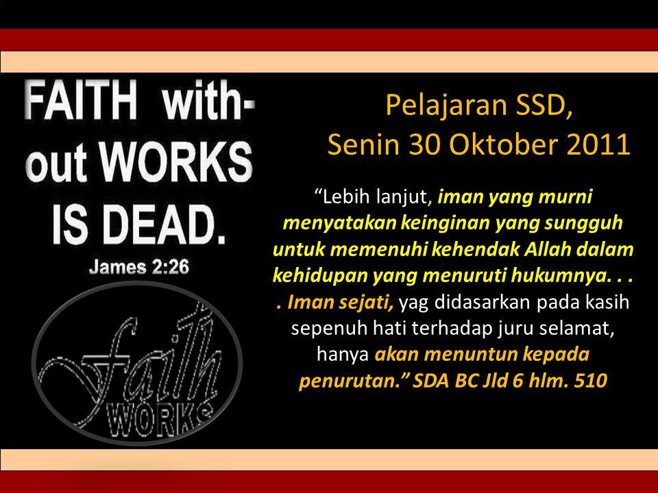 Pelajaran SSD, Senin 30 Oktober 2011 Lebih lanjut, iman yang murni menyatakan keinginan yang sungguh untuk memenuhi kehendak Allah dalam kehidupan yang menuruti hukumnya....