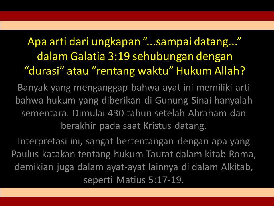 Apa arti dari ungkapan ...sampai datang... dalam Galatia 3:19 sehubungan dengan durasi atau rentang waktu Hukum Allah.