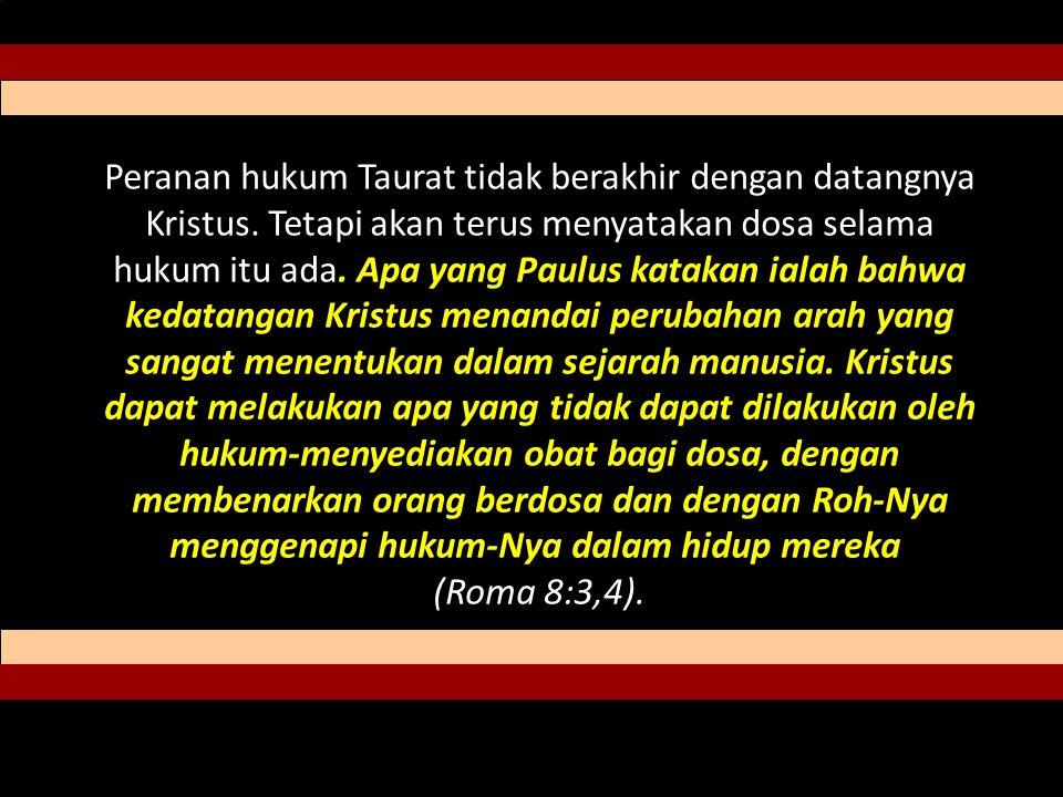 Peranan hukum Taurat tidak berakhir dengan datangnya Kristus.