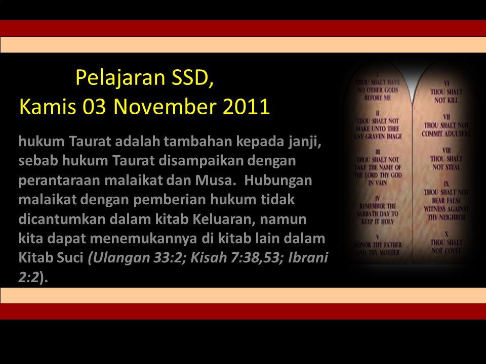 Pelajaran SSD, Kamis 03 November 2011 hukum Taurat adalah tambahan kepada janji, sebab hukum Taurat disampaikan dengan perantaraan malaikat dan Musa.