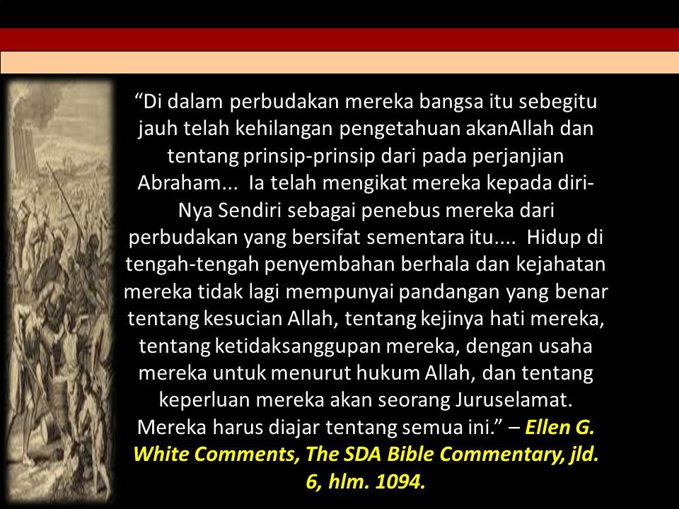 Di dalam perbudakan mereka bangsa itu sebegitu jauh telah kehilangan pengetahuan akanAllah dan tentang prinsip-prinsip dari pada perjanjian Abraham...