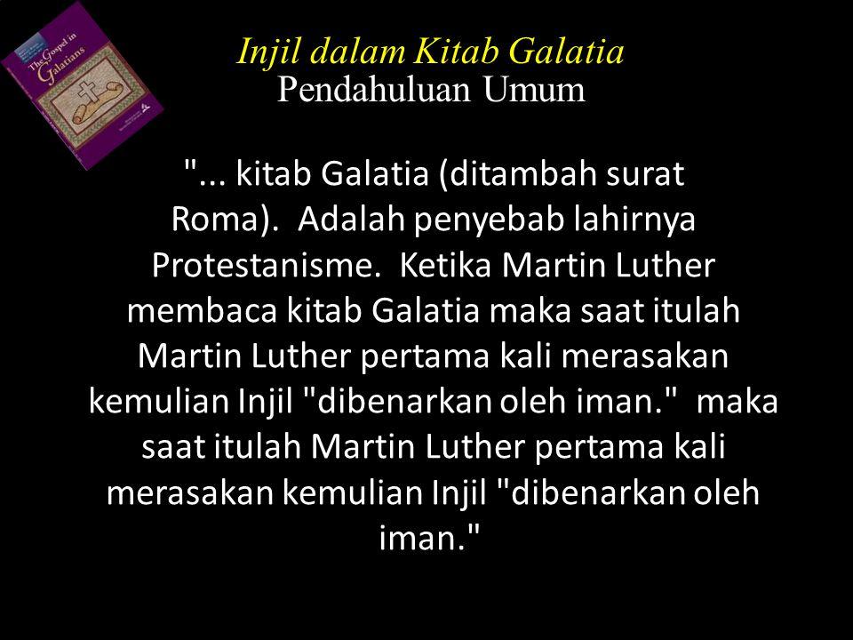 ... kitab Galatia (ditambah surat Roma). Adalah penyebab lahirnya Protestanisme.