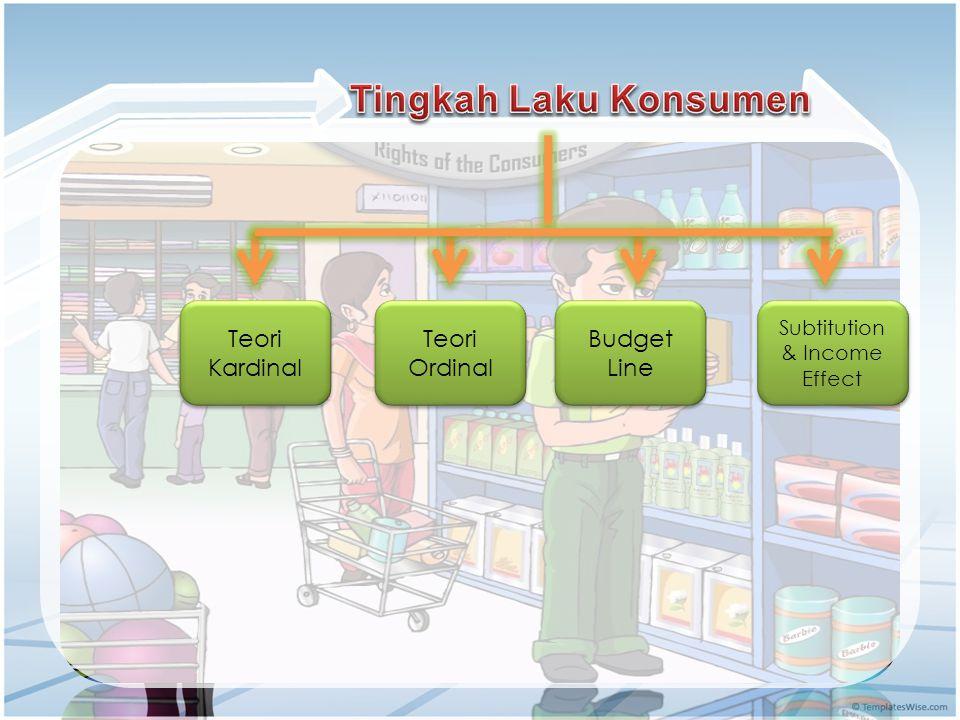 Teori Kardinal Teori Kardinal Teori Ordinal Teori Ordinal Budget Line Budget Line Subtitution & Income Effect Subtitution & Income Effect