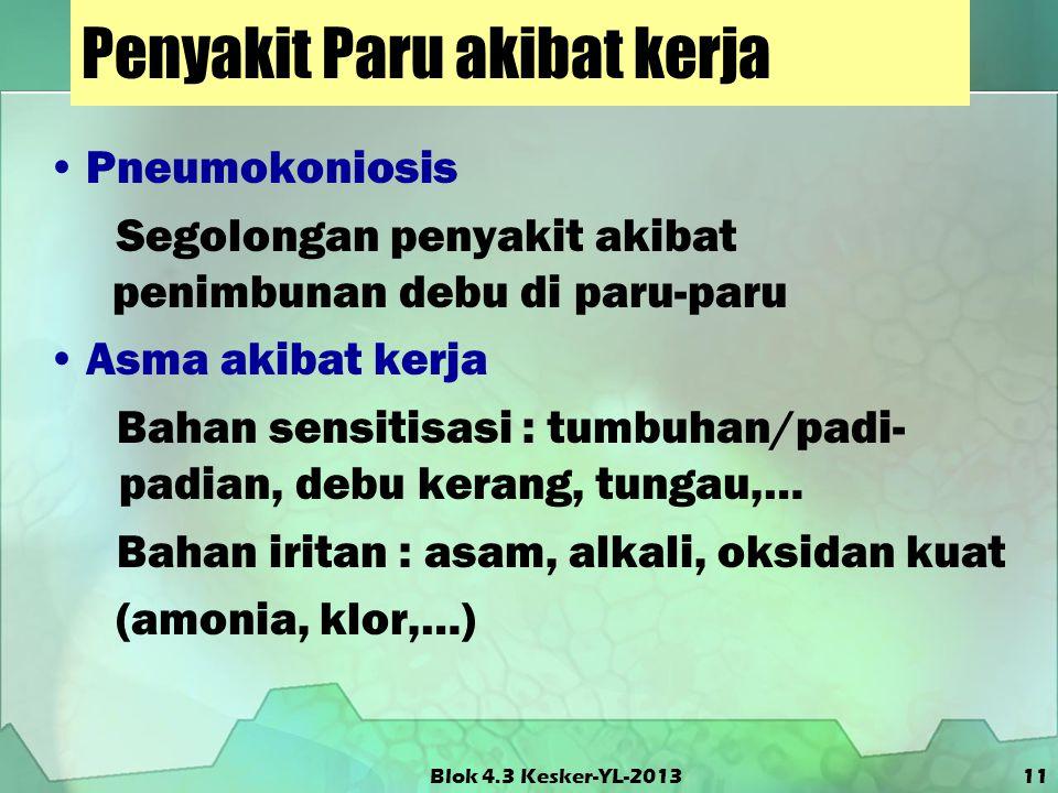 Blok 4.3 Kesker-YL-2013 Penyakit Paru akibat kerja Pneumokoniosis Segolongan penyakit akibat penimbunan debu di paru-paru Asma akibat kerja Bahan sens