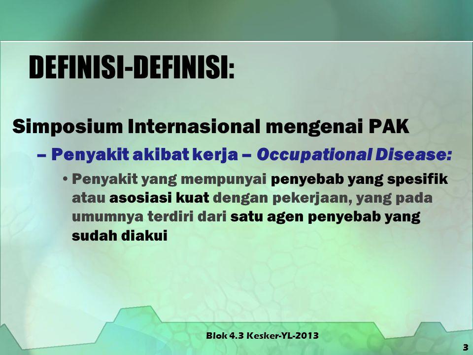 3 DEFINISI-DEFINISI: Simposium Internasional mengenai PAK –Penyakit akibat kerja – Occupational Disease: Penyakit yang mempunyai penyebab yang spesifi