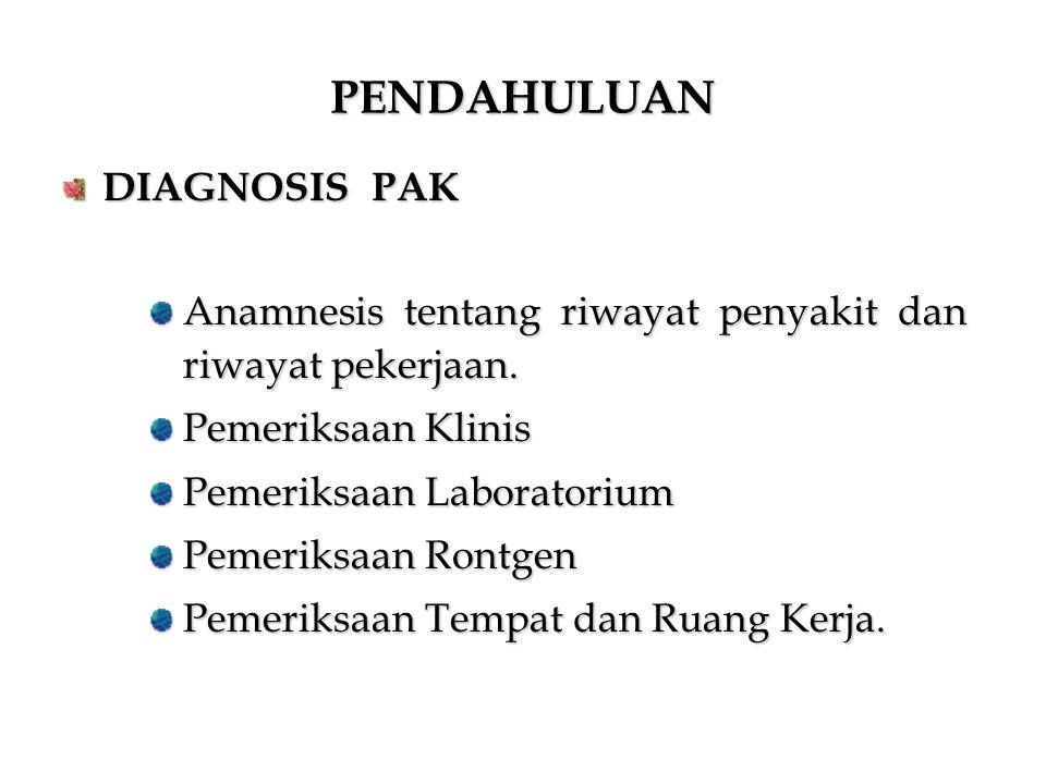 PENDAHULUAN Anamnesis tentang riwayat penyakit dan riwayat pekerjaan. Pemeriksaan Klinis Pemeriksaan Laboratorium Pemeriksaan Rontgen Pemeriksaan Temp