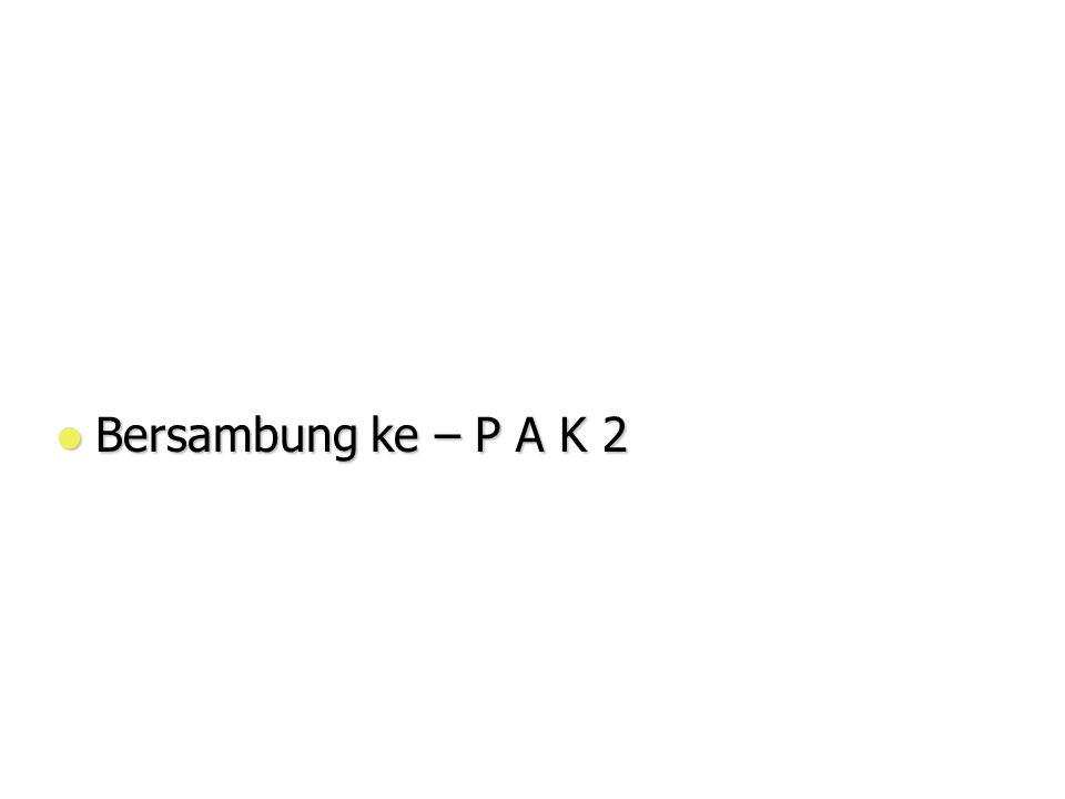 Bersambung ke – P A K 2 Bersambung ke – P A K 2