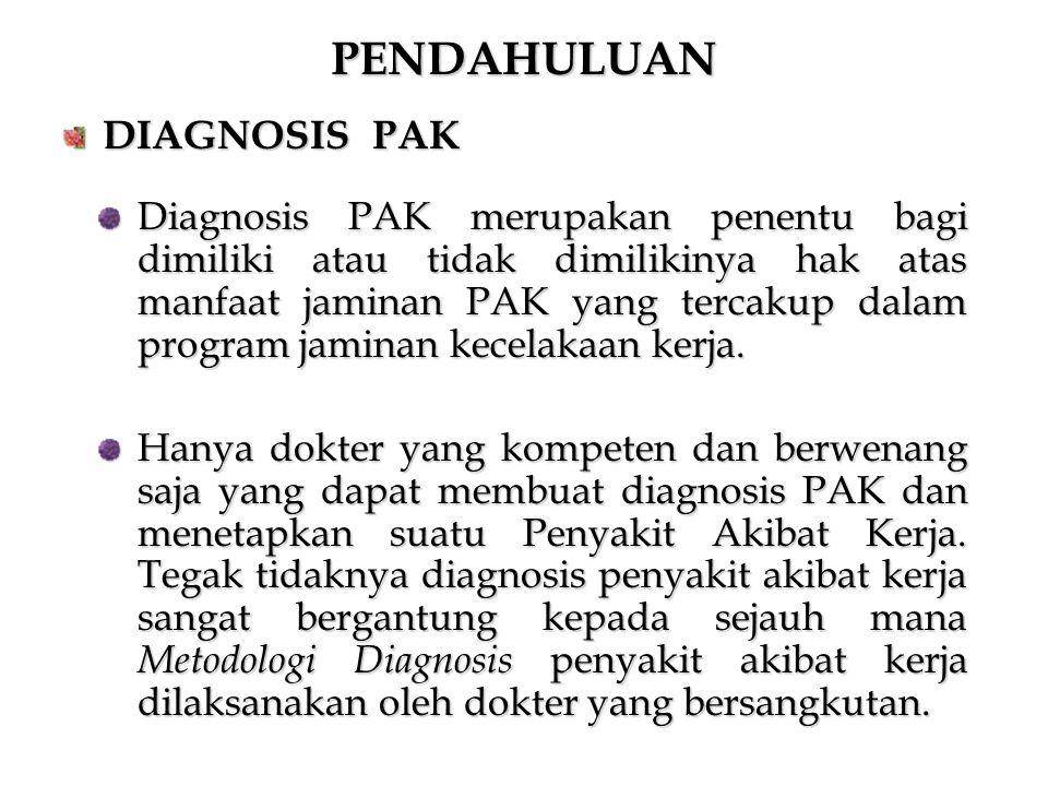 PENDAHULUAN Diagnosis PAK merupakan penentu bagi dimiliki atau tidak dimilikinya hak atas manfaat jaminan PAK yang tercakup dalam program jaminan kece