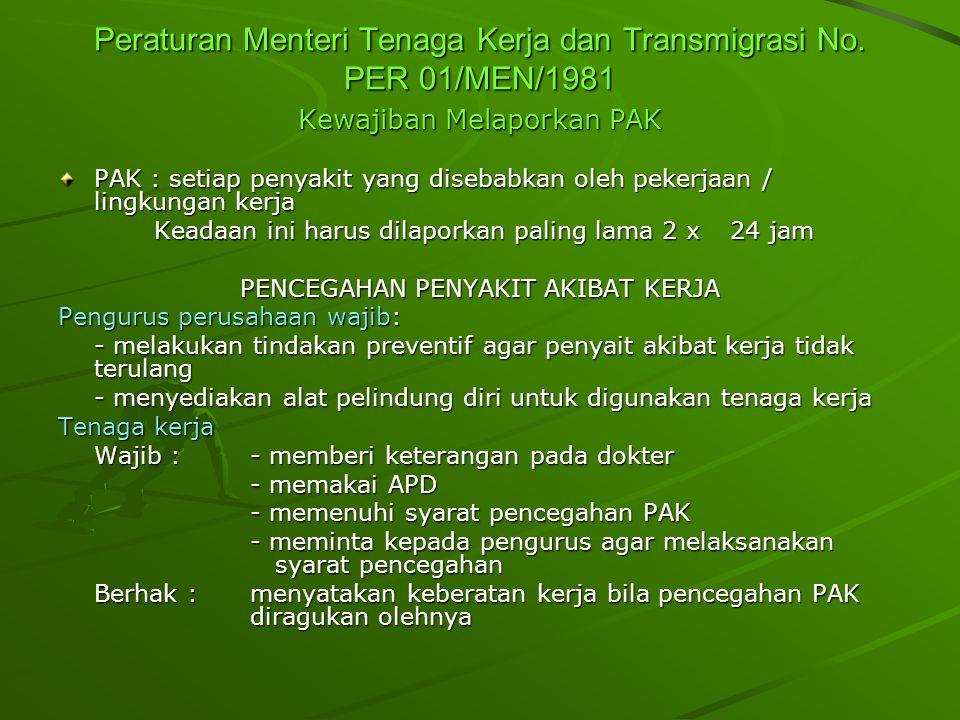 Peraturan Menteri Tenaga Kerja dan Transmigrasi No. PER 01/MEN/1981 Kewajiban Melaporkan PAK PAK : setiap penyakit yang disebabkan oleh pekerjaan / li