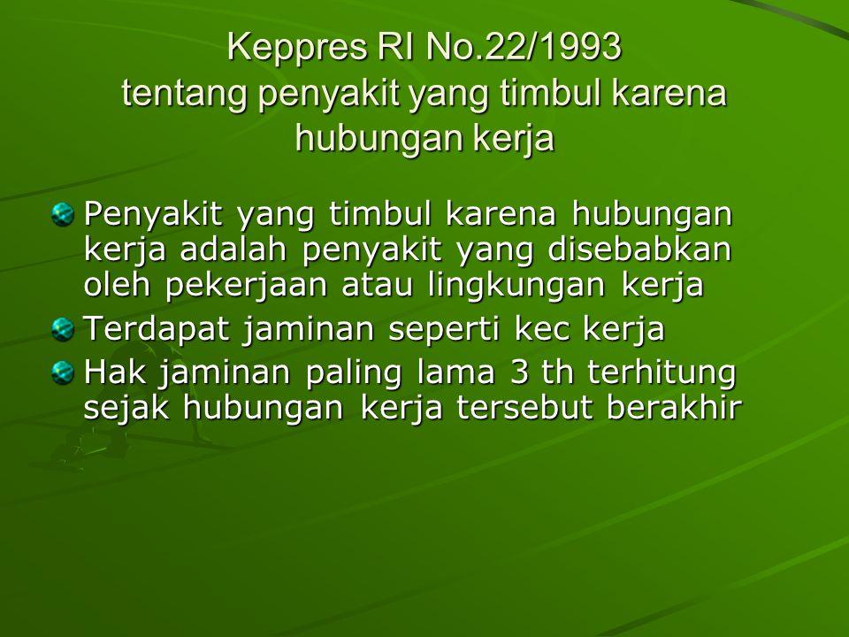 Keppres RI No.22/1993 tentang penyakit yang timbul karena hubungan kerja Penyakit yang timbul karena hubungan kerja adalah penyakit yang disebabkan ol