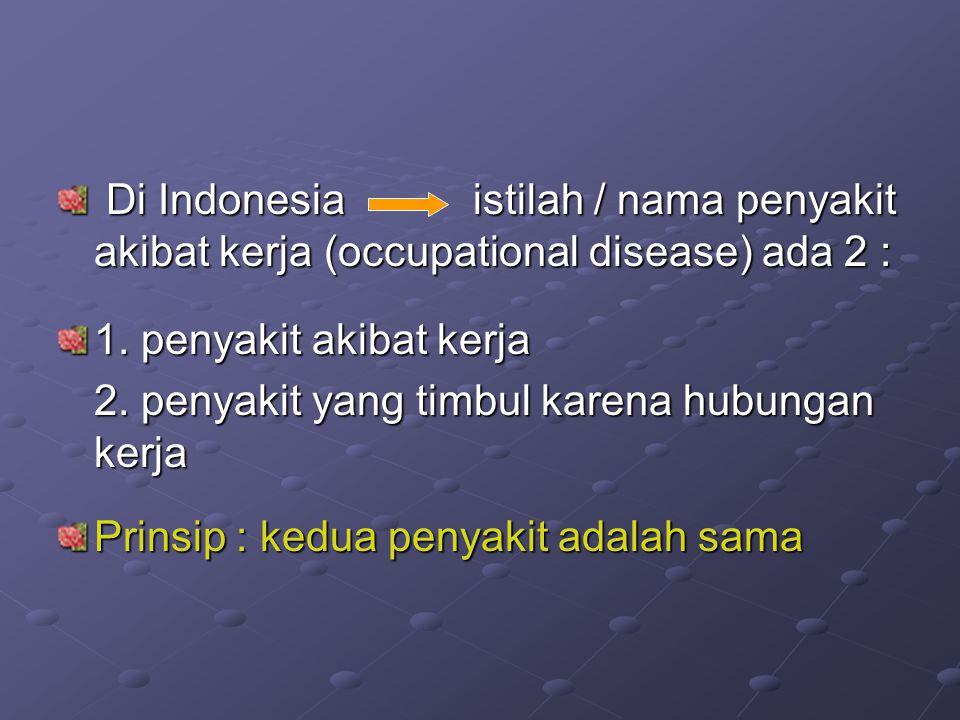 Di Indonesia istilah / nama penyakit akibat kerja (occupational disease) ada 2 : Di Indonesia istilah / nama penyakit akibat kerja (occupational disea