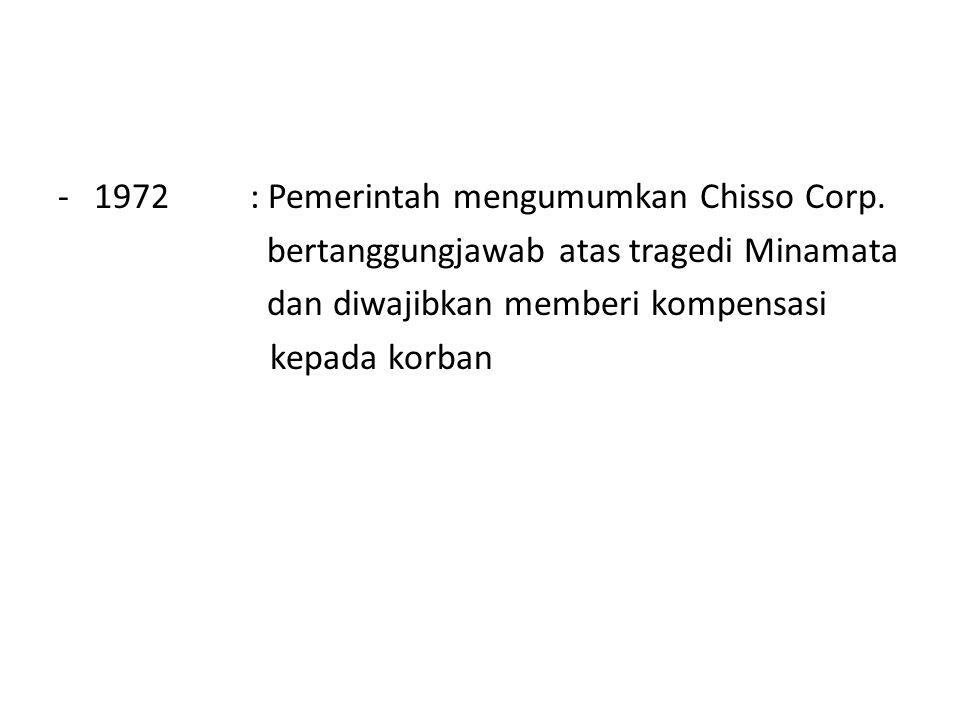 -1972: Pemerintah mengumumkan Chisso Corp. bertanggungjawab atas tragedi Minamata dan diwajibkan memberi kompensasi kepada korban