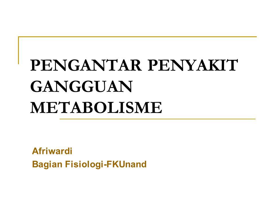 GANGGUAN METABOLISME Segolongan penyakit akibat gangguan metabolisme dan umumnya bersifat sistemik Kelompok:  Karbohidrat  Protein  Lemak  Mineral, dll