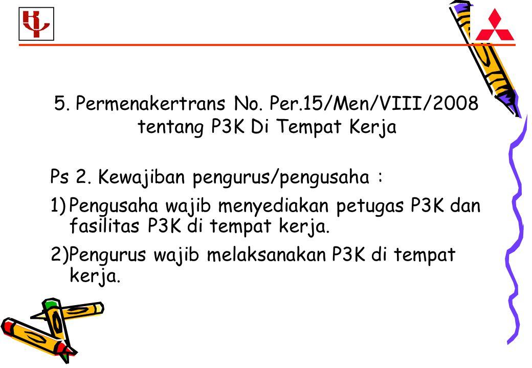 5.Permenakertrans No. Per.15/Men/VIII/2008 tentang P3K Di Tempat Kerja Ps 2.