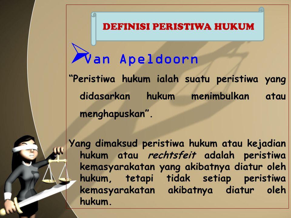 """ Van Apeldoorn """"Peristiwa hukum ialah suatu peristiwa yang didasarkan hukum menimbulkan atau menghapuskan"""". Yang dimaksud peristiwa hukum atau kejadi"""