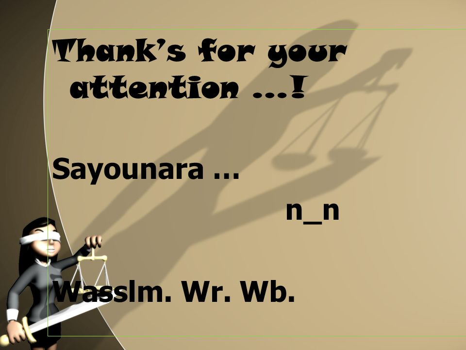 Thank's for your attention …! Sayounara … n_n Wasslm. Wr. Wb.