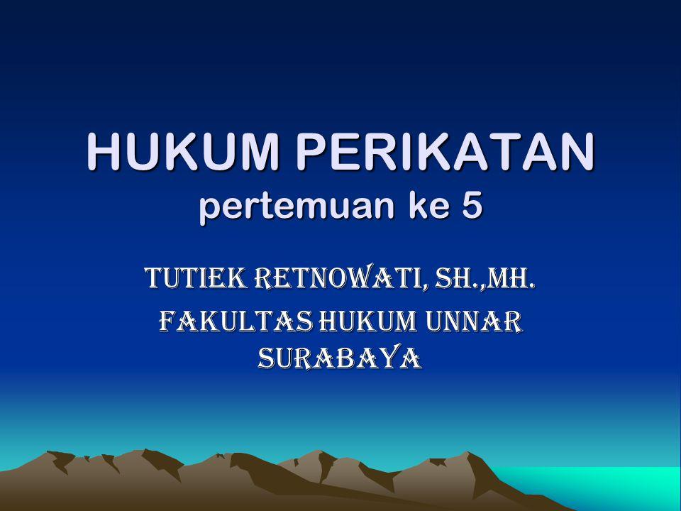 HUKUM PERIKATAN pertemuan ke 5 TUTIEK RETNOWATI, SH.,MH. FAKULTAS HUKUM UNNAR SURABAYA