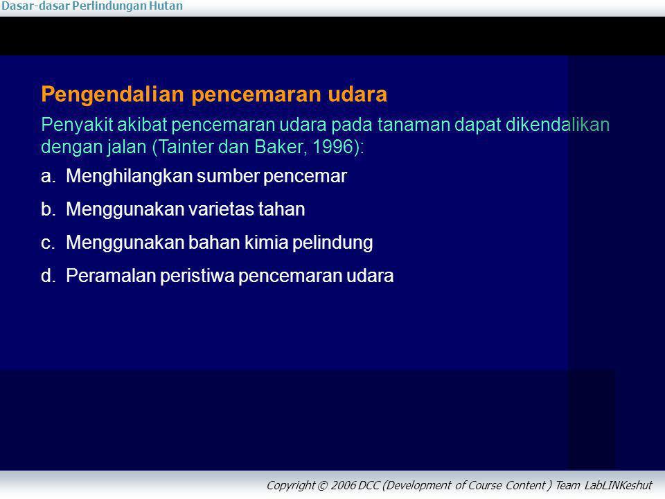Dasar-dasar Perlindungan Hutan Copyright © 2006 DCC (Development of Course Content ) Team LabLINKeshut Pengendalian pencemaran udara Penyakit akibat p