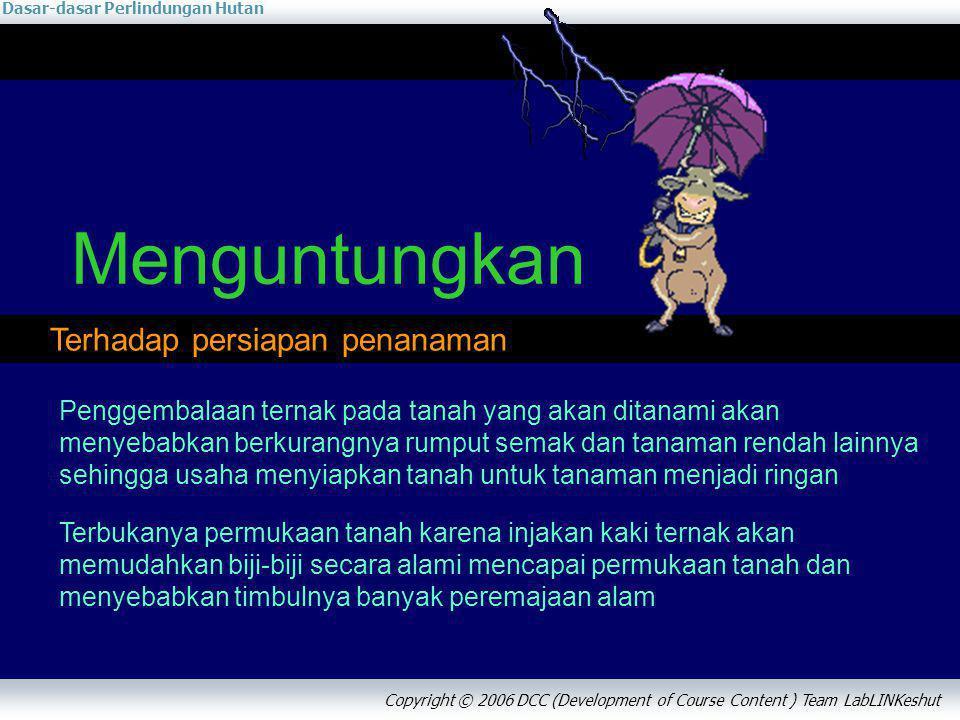 Dasar-dasar Perlindungan Hutan Copyright © 2006 DCC (Development of Course Content ) Team LabLINKeshut Menguntungkan Terhadap persiapan penanaman Peng