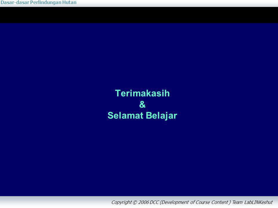 Dasar-dasar Perlindungan Hutan Copyright © 2006 DCC (Development of Course Content ) Team LabLINKeshut Terimakasih & Selamat Belajar