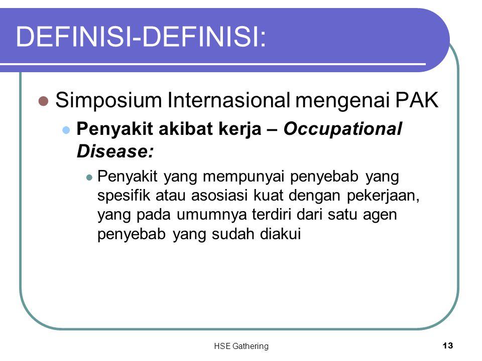 HSE Gathering 13 DEFINISI-DEFINISI: Simposium Internasional mengenai PAK Penyakit akibat kerja – Occupational Disease: Penyakit yang mempunyai penyeba