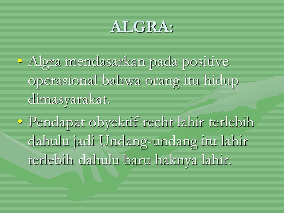 ALGRA: Algra mendasarkan pada positive operasional bahwa orang itu hidup dimasyarakat.Algra mendasarkan pada positive operasional bahwa orang itu hidu