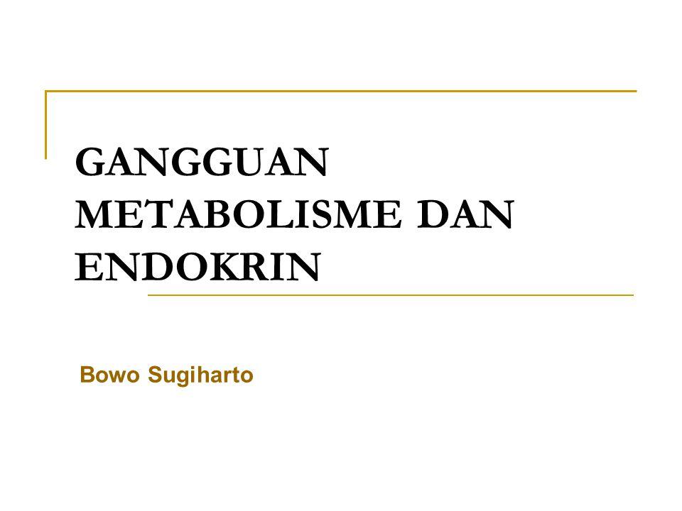 GANGGUAN METABOLISME DAN ENDOKRIN Bowo Sugiharto