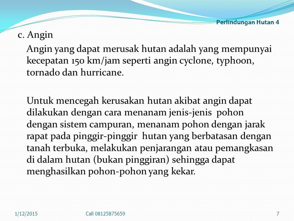 Perlindungan Hutan 4 c. Angin Angin yang dapat merusak hutan adalah yang mempunyai kecepatan 150 km/jam seperti angin cyclone, typhoon, tornado dan hu