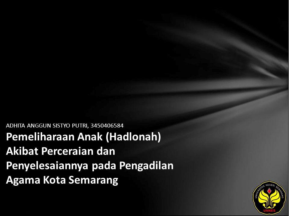 ADHITA ANGGUN SISTYO PUTRI, 3450406584 Pemeliharaan Anak (Hadlonah) Akibat Perceraian dan Penyelesaiannya pada Pengadilan Agama Kota Semarang